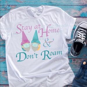 Stay at home and Don't Roam T-shirt
